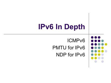 IPv6 In Depth ICMPv6 PMTU for IPv6 NDP for IPv6. Internet Control Message Protocol version 6 (ICMPv6)