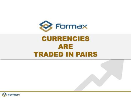 CURRENCIESARE TRADED IN PAIRS CURRENCIESARE. www.jrq.com CURRENCIES ARE TRADED IN PAIRS  Forex trading is the simultaneous buying of one currency and.