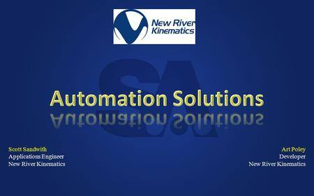 Scott Sandwith Applications Engineer New River Kinematics Art Poley Developer New River Kinematics.