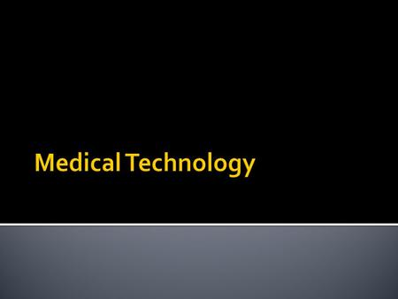  Medical Technology has changed over the years.  As we gain more knowledge, ways of treating disease and injuries improves.  To give you an idea, here.