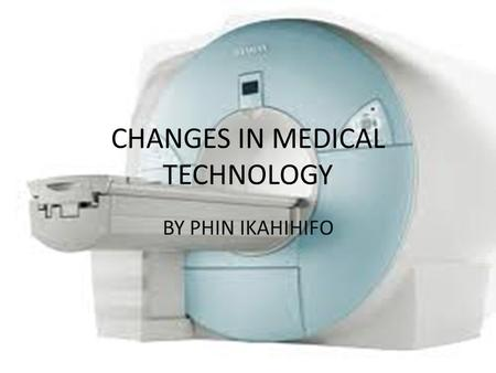 CHANGES IN MEDICAL TECHNOLOGY BY PHIN IKAHIHIFO. THE BLACK PLAGUE.