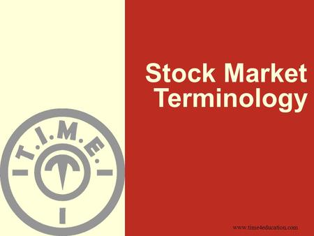 Www.time4education.com <strong>Stock</strong> Market Terminology. What is a <strong>stock</strong> ? A type of security that signifies ownership in a corporation and represents a claim.