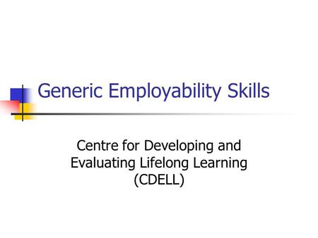 Generic Employability Skills Centre for Developing and Evaluating Lifelong Learning (CDELL)