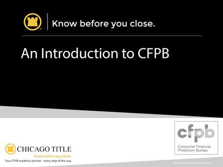 1 © 2015 Fidelity National Title Group. 2 What is the CFPB?  CFPB Stands for the CONSUMER FINANCIAL PROTECTION BUREAU  It is an Independent Bureau within.