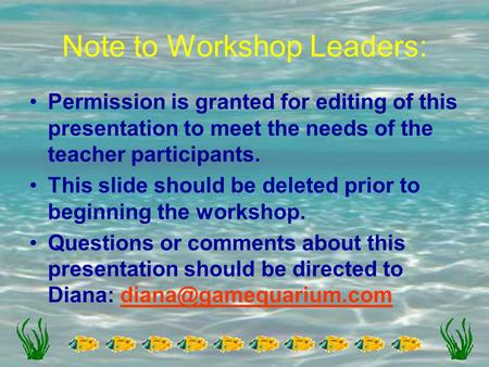 Note to Workshop Leaders: Permission is granted for editing of this presentation to meet the needs of the teacher participants. This slide should be deleted.