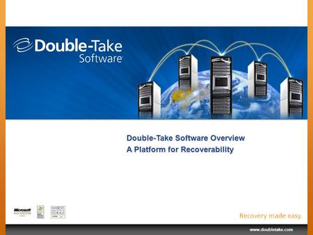 Www.doubletake.com Double-Take Software Overview A Platform for Recoverability.