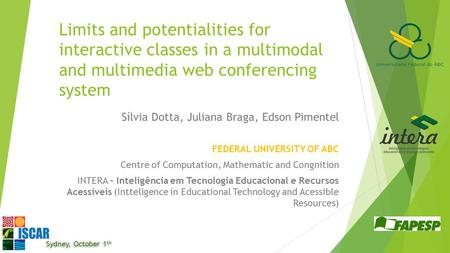 Sydney, October 1 th Limits and potentialities for interactive classes in a multimodal and multimedia web conferencing system Sílvia Dotta, Juliana Braga,