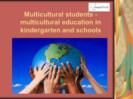 Multicultural students - multicultural education in kindergarten and schools.