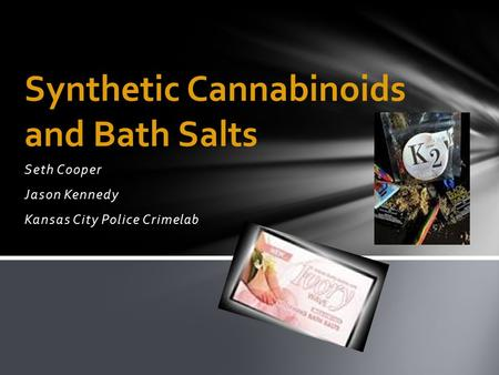 Seth Cooper Jason Kennedy Kansas City Police Crimelab Synthetic Cannabinoids and Bath Salts.