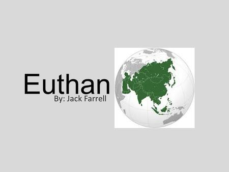Euthan By: Jack Farrell. eu·tha·na·sia o the act or practice of killing someone who is very sick or injured in order to prevent any more suffering.