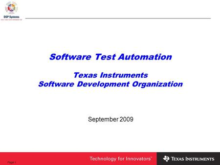 Page 1 Software Test Automation Texas Instruments Software Development Organization September 2009.
