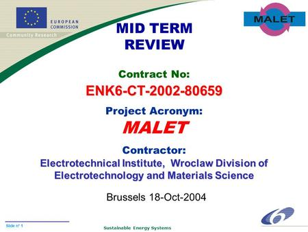 Sustainable Energy Systems Slide n° 1 MID TERM REVIEW Contract No:ENK6-CT-2002-80659 Project Acronym: MALET Contractor: Electrotechnical Institute, Wroclaw.