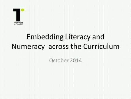Embedding Literacy and Numeracy across the Curriculum October 2014.