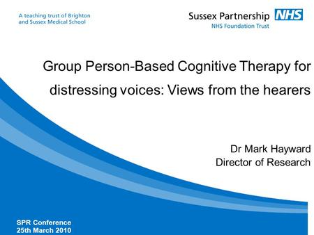 Click to edit Master subtitle style Group Person-Based Cognitive Therapy for distressing voices: Views from the hearers Dr Mark Hayward Director of Research.