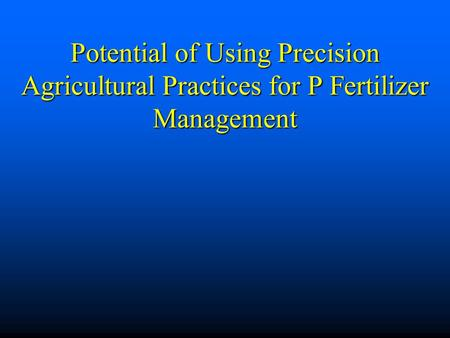Potential of Using Precision Agricultural Practices for P Fertilizer Management.
