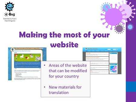 Operated by Public Health England Making the most of your website Areas of the website that can be modified for your country New materials for translation.