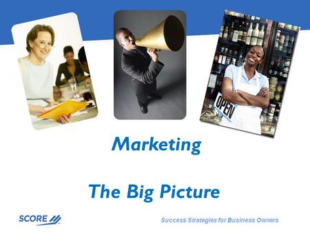 Success Strategies for Business Owners Marketing The Big Picture.
