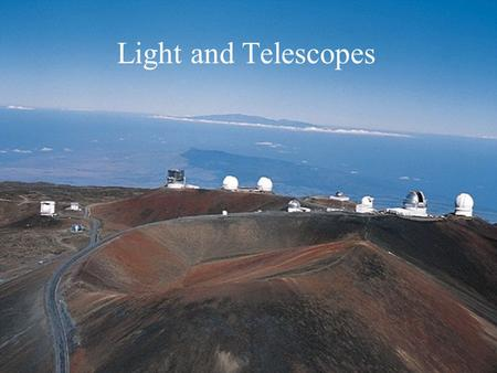 Light and Telescopes What do you think? What is the main purpose of a telescope? Why do stars twinkle?