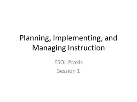 Planning, Implementing, and Managing Instruction