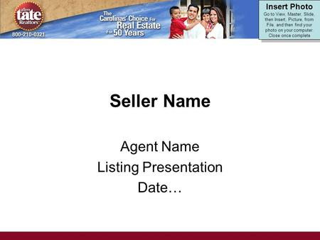 Seller Name Agent Name Listing Presentation Date… Insert Photo Go to View, Master, Slide, then Insert, Picture, from File, and then find your photo on.