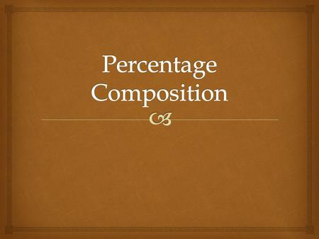   Proportion or ratio of each element in a chemical compound  Expressed as grams of element per 100 grams of chemical compound What is percent composition?