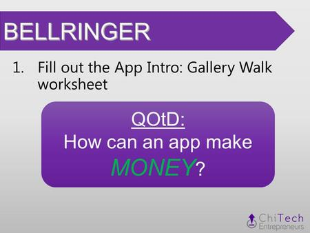 1.Fill out the App Intro: Gallery Walk worksheet QOtD: How can an app make MONEY ?