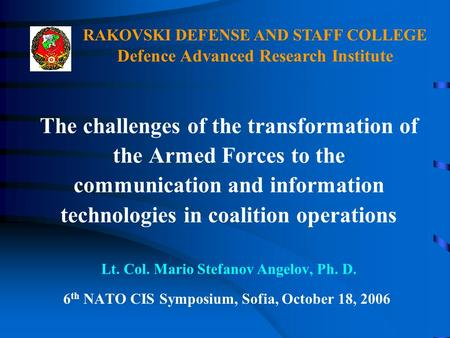 The challenges of the transformation of the Armed Forces to the communication and information technologies in coalition operations Lt. Col. Mario Stefanov.