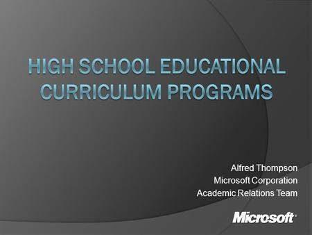 Alfred Thompson Microsoft Corporation Academic Relations Team.