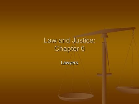 Law and Justice: Chapter 6 Lawyers. Lawyers What is a Lawyer What is a Lawyer Someone who argues points of law for a client Someone who argues points.