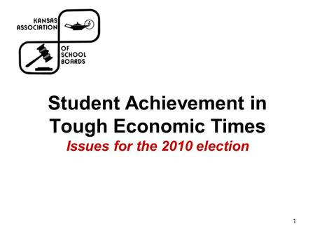 1 Student Achievement in Tough Economic Times Issues for the 2010 election.