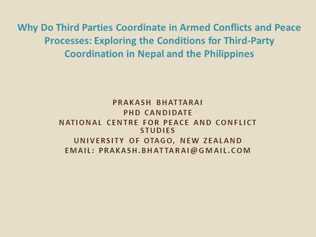 PRAKASH BHATTARAI PHD CANDIDATE NATIONAL CENTRE FOR PEACE AND CONFLICT STUDIES UNIVERSITY OF OTAGO, NEW ZEALAND   Why.