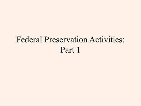 Federal Preservation Activities: Part 1. What did With Heritage So Rich (1965) and the National Historic Preservation Act of 1966 provide to administer.