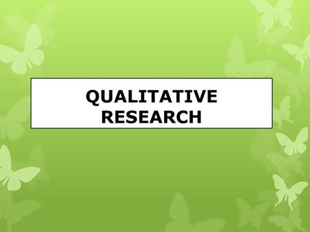 QUALITATIVE RESEARCH. What Is Qualitative Research? What Is Qualitative Research?