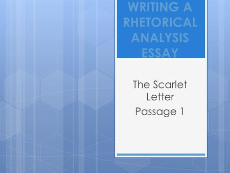 WRITING A RHETORICAL ANALYSIS ESSAY The Scarlet Letter Passage 1.