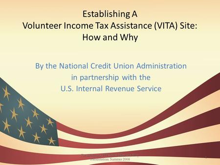 Establishing A Volunteer Income Tax Assistance (VITA) Site: How and Why By the National Credit Union Administration in partnership with the U.S. Internal.
