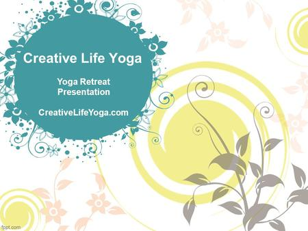 Creative Life Yoga Yoga Retreat Presentation CreativeLifeYoga.com.