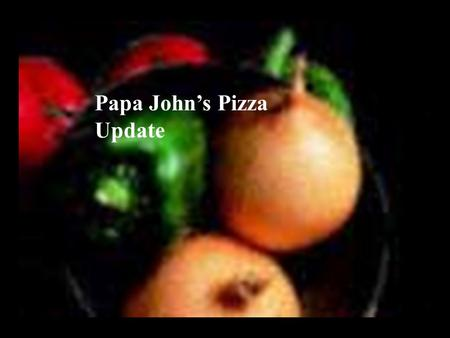 Papa John's Pizza Update. Introduction Papa John's is a relatively small growth company that fits the investment policy statement like a glove. The company.