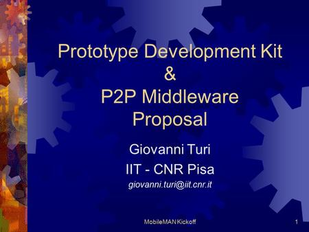 MobileMAN Kickoff1 Prototype Development Kit & P2P Middleware Proposal Giovanni Turi IIT - CNR Pisa