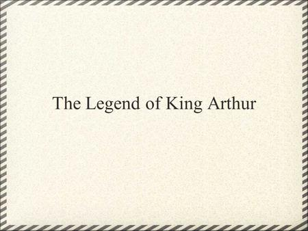 The Legend of King Arthur. Arthur Believed to be based off the life of various people combined into one person. One of these people was Riothamus, which.