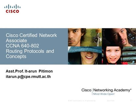 © 2007 <strong>Cisco</strong> Systems, Inc. All rights reserved.<strong>Cisco</strong> Public 1 <strong>Cisco</strong> Certified Network Associate CCNA 640-802 Routing Protocols and Concepts Asst.Prof.