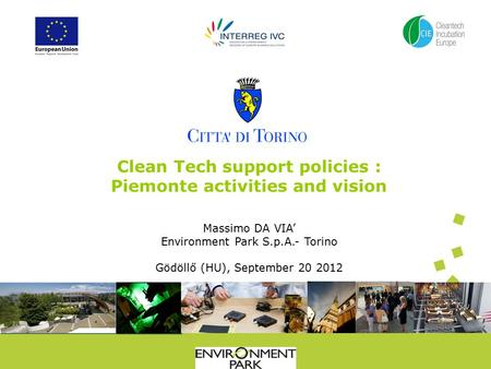 Clean Tech support policies : Piemonte activities and vision Massimo DA VIA' Environment Park S.p.A.- Torino Gödöllő (HU), September 20 2012.