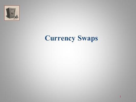 Currency Swaps 1. Currency Swap: Definition  A currency swap is an exchange of a liability in one currency for a liability in another currency.  Nature: