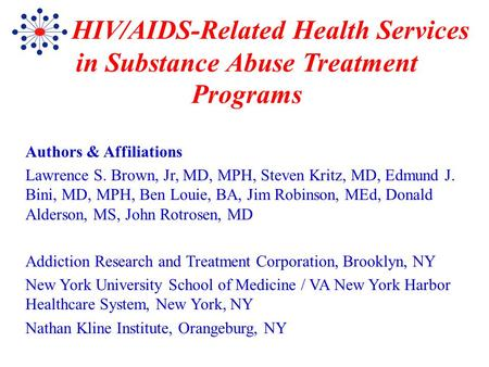 HIV/AIDS-Related Health Services in Substance Abuse Treatment Programs Authors & Affiliations Lawrence S. Brown, Jr, MD, MPH, Steven Kritz, MD, Edmund.