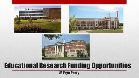 Educational Research Funding Opportunities W. Eryn Perry.