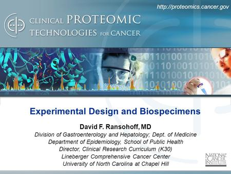 Experimental Design and Biospecimens David F. Ransohoff, MD Division of Gastroenterology and Hepatology; Dept. of Medicine.