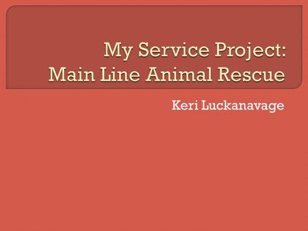 Keri Luckanavage.  Main Line Animal Rescue is an animal shelter and care center in Chester Springs, PA for abandoned and abused dogs, cats, rabbits,