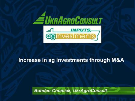 Increase in ag investments through M&A Bohdan Chomiak, UkrAgroConsult.