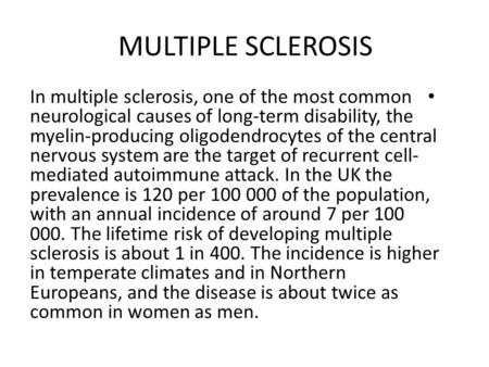 MULTIPLE SCLEROSIS In multiple sclerosis, one of the most common neurological causes of long-term disability, the myelin-producing oligodendrocytes of.