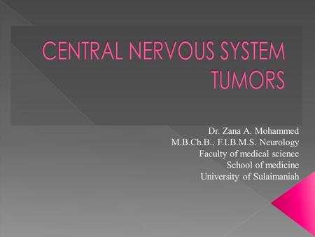 Dr. Zana A. Mohammed M.B.Ch.B., F.I.B.M.S. Neurology Faculty of medical science School of medicine University of Sulaimaniah.