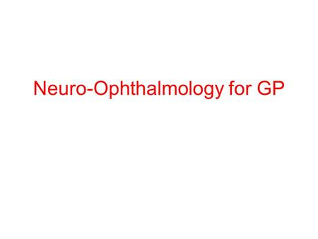 Neuro-Ophthalmology for GP. Objectives Stress on importance Visual pathway Pupil pathway Clinical Entities.